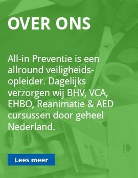 All-in Preventie is een allround veiligheids-opleider. Dagelijks verzorgen wij BHV, VCA, EHBO, Reanimatie & AED cursussen door geheel Nederland.